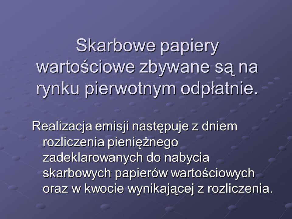 Skarbowe papiery wartościowe zbywane są na rynku pierwotnym odpłatnie.