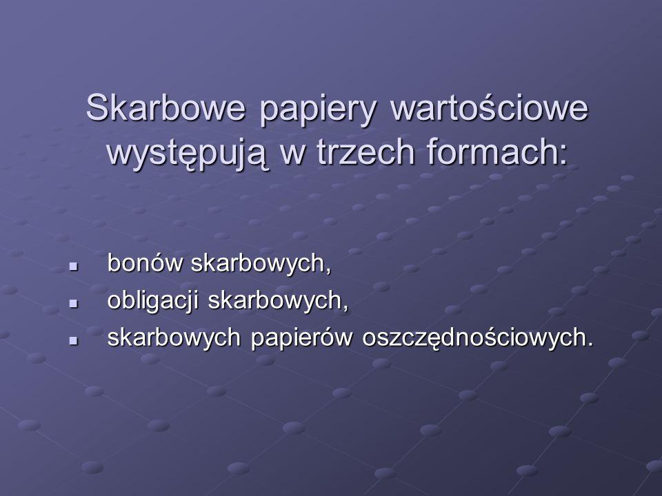 Skarbowe papiery wartościowe występują w trzech formach: