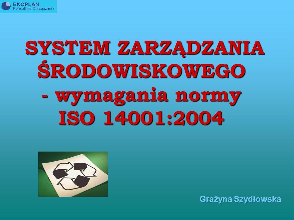SYSTEM ZARZĄDZANIA ŚRODOWISKOWEGO - wymagania normy ISO 14001:2004