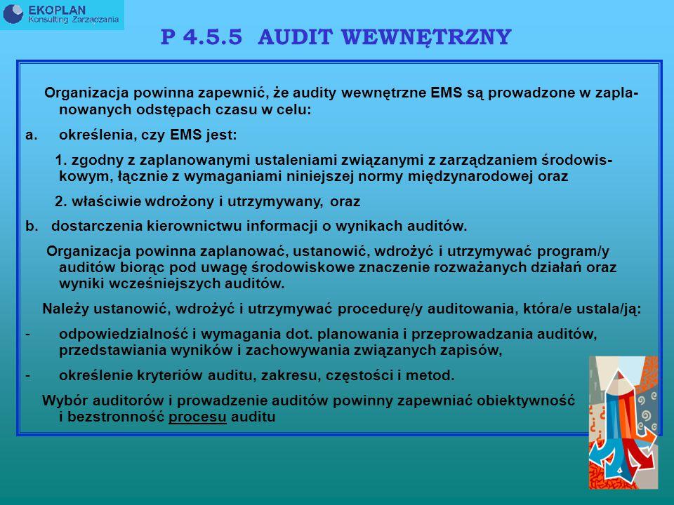 P 4.5.5 AUDIT WEWNĘTRZNY Organizacja powinna zapewnić, że audity wewnętrzne EMS są prowadzone w zapla-nowanych odstępach czasu w celu: