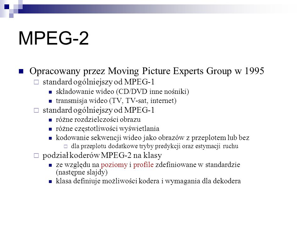 MPEG-2 Opracowany przez Moving Picture Experts Group w 1995