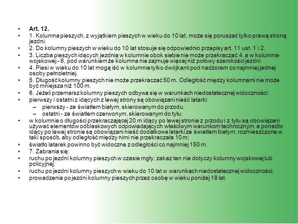 Art. 12. 1. Kolumna pieszych, z wyjątkiem pieszych w wieku do 10 lat, może się poruszać tylko prawą stroną jezdni.