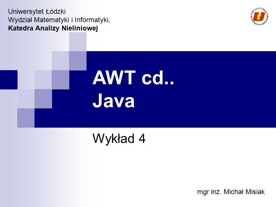 AWT cd.. Java Wykład 4 mgr inż. Michał Misiak