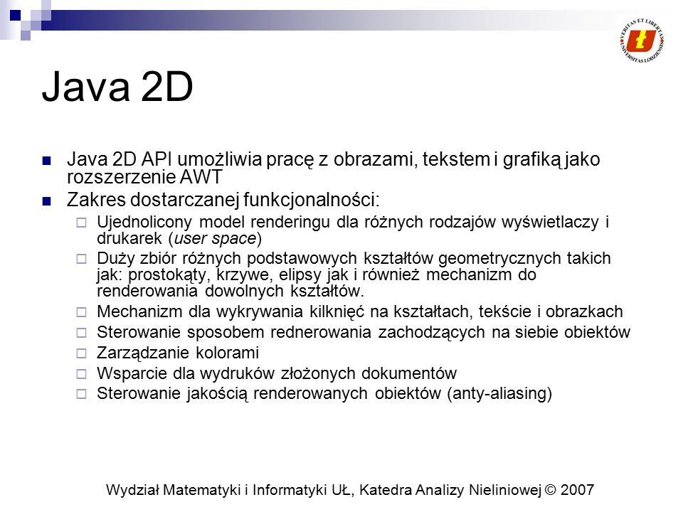 Java 2D Java 2D API umożliwia pracę z obrazami, tekstem i grafiką jako rozszerzenie AWT. Zakres dostarczanej funkcjonalności: