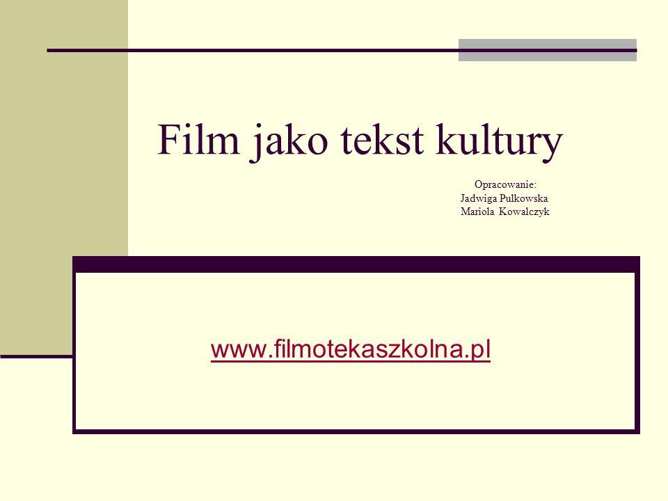 Film jako tekst kultury Opracowanie: Jadwiga Pulkowska Mariola Kowalczyk