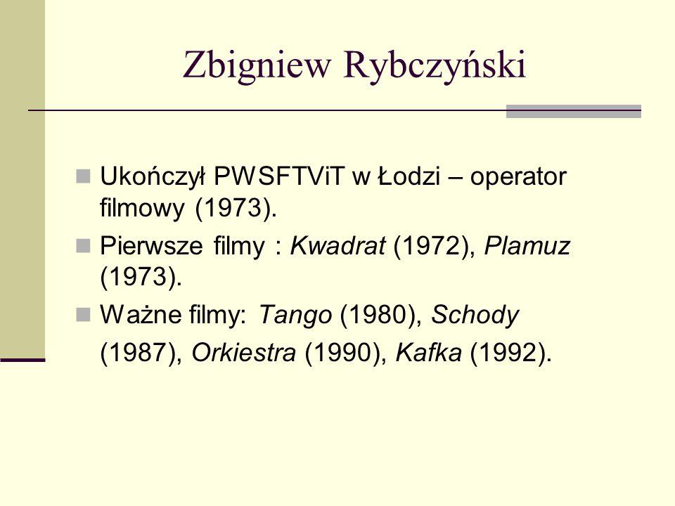 Zbigniew Rybczyński Ukończył PWSFTViT w Łodzi – operator filmowy (1973). Pierwsze filmy : Kwadrat (1972), Plamuz (1973).