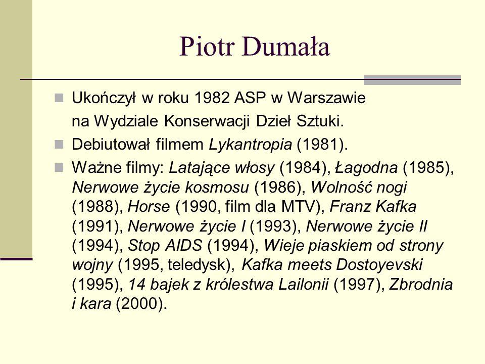 Piotr Dumała Ukończył w roku 1982 ASP w Warszawie