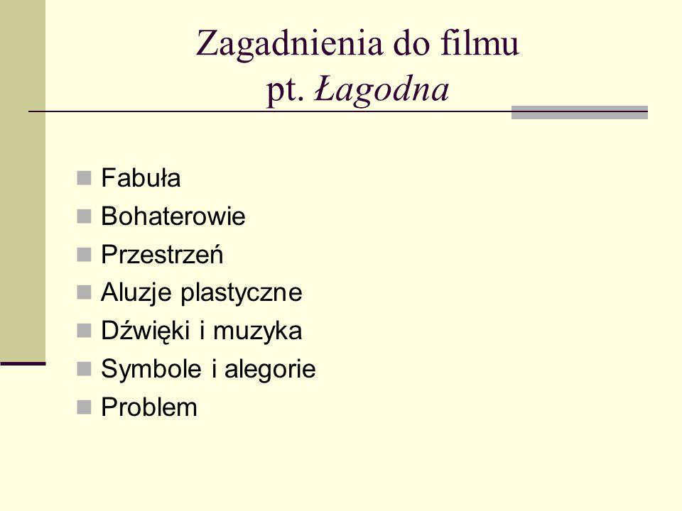 Zagadnienia do filmu pt. Łagodna