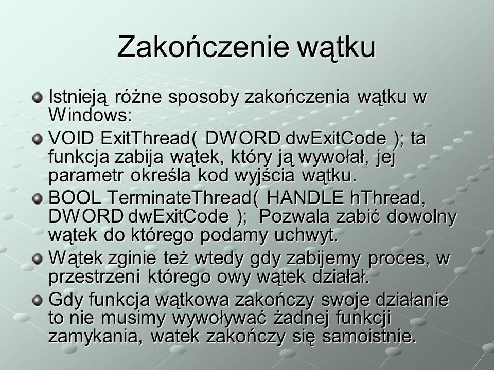 Zakończenie wątku Istnieją różne sposoby zakończenia wątku w Windows: