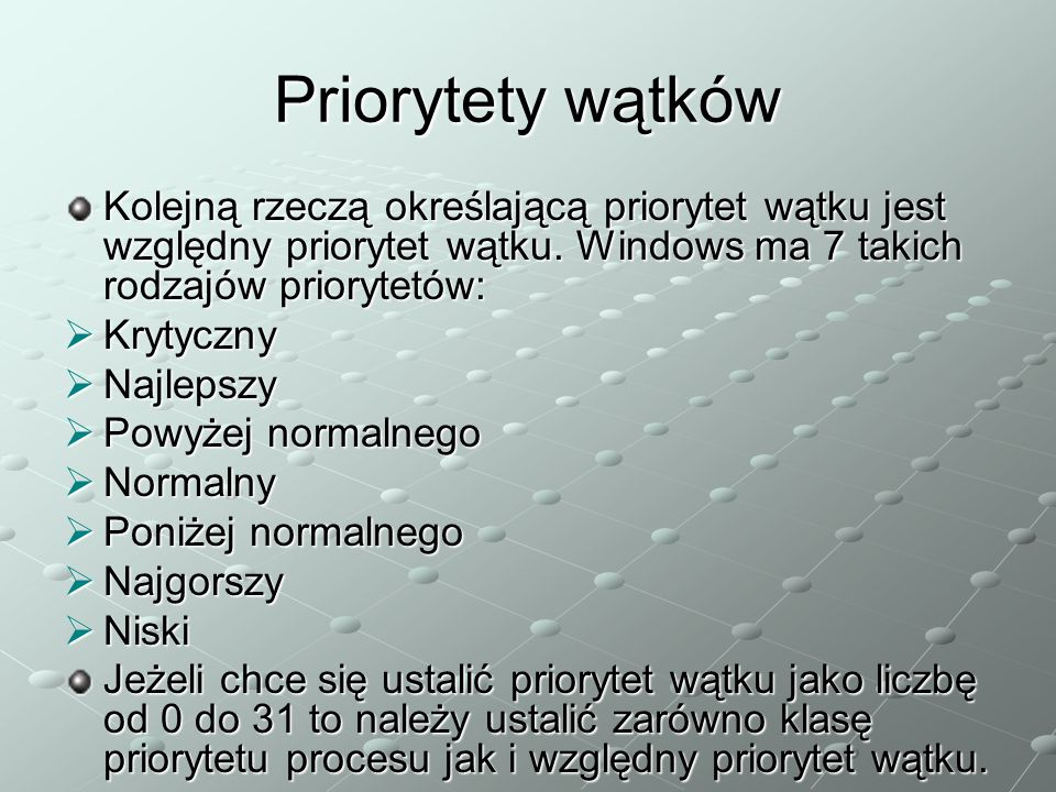 Priorytety wątków Kolejną rzeczą określającą priorytet wątku jest względny priorytet wątku. Windows ma 7 takich rodzajów priorytetów: