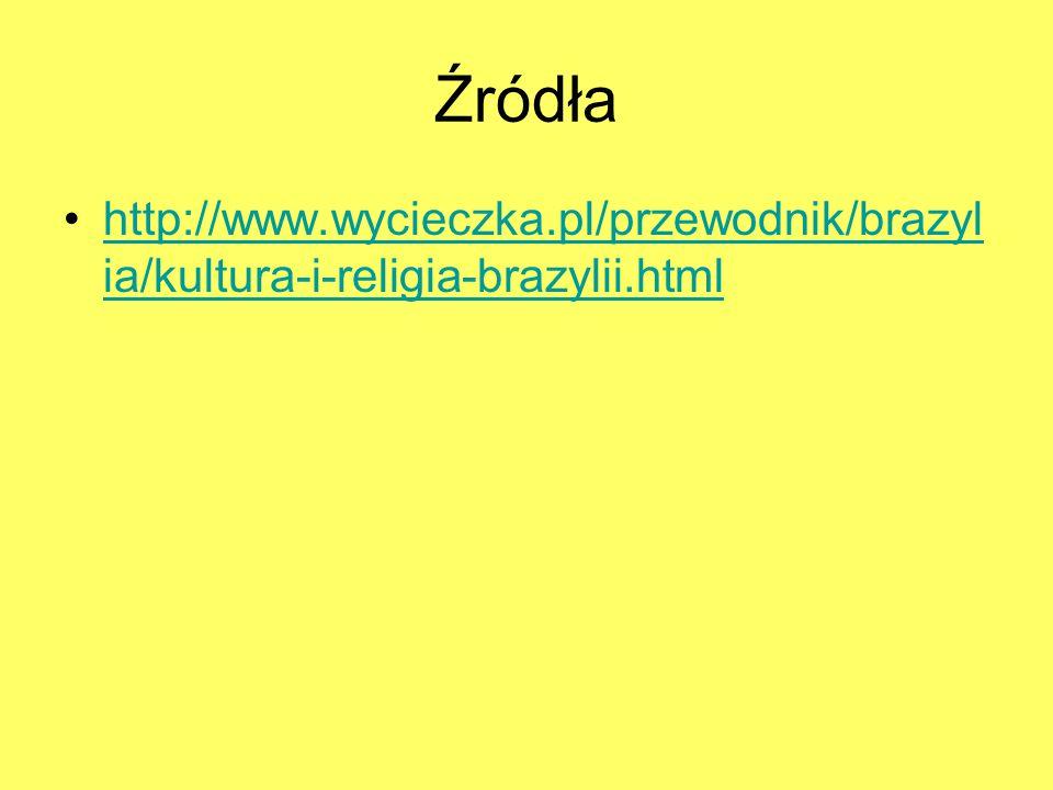 Źródła http://www.wycieczka.pl/przewodnik/brazylia/kultura-i-religia-brazylii.html