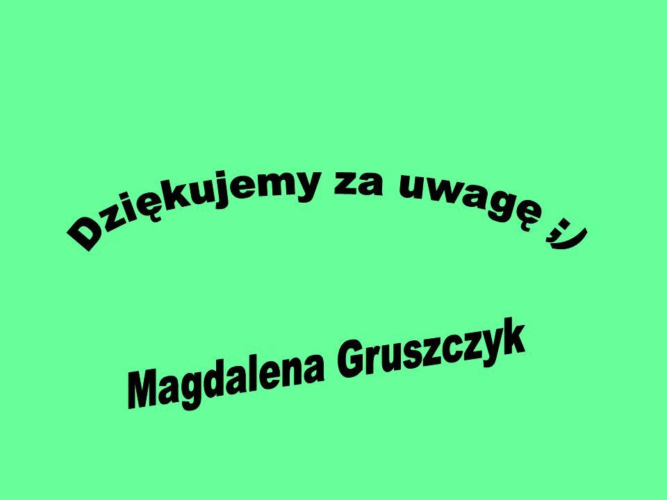 Dziękujemy za uwagę ;) Magdalena Gruszczyk