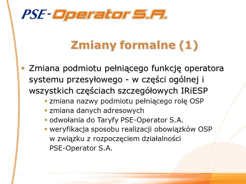 Zmiany formalne (1) Zmiana podmiotu pełniącego funkcję operatora systemu przesyłowego - w części ogólnej i wszystkich częściach szczegółowych IRiESP.