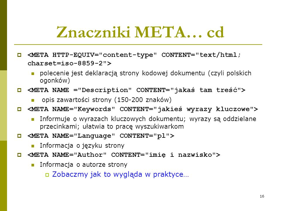 Znaczniki META… cd <META HTTP-EQUIV= content-type CONTENT= text/html; charset=iso-8859-2 >