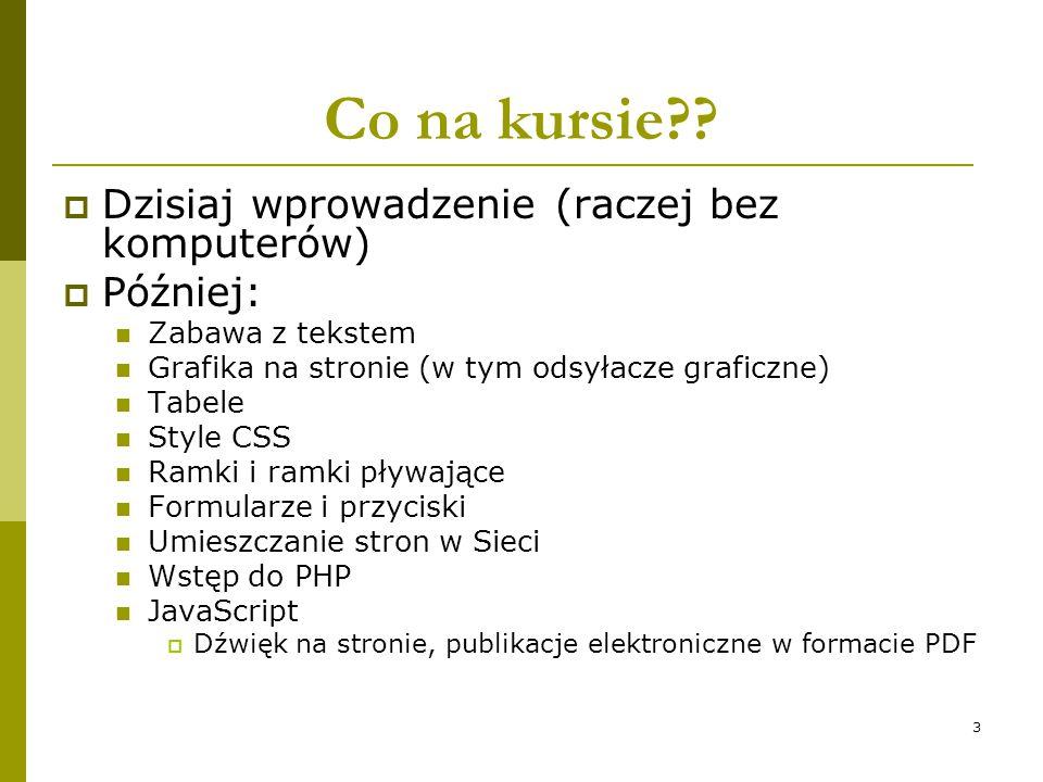 Co na kursie Dzisiaj wprowadzenie (raczej bez komputerów) Później: