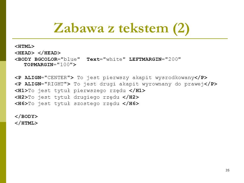 Zabawa z tekstem (2) <HTML> <HEAD> </HEAD>