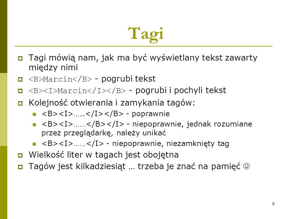 Tagi Tagi mówią nam, jak ma być wyświetlany tekst zawarty między nimi