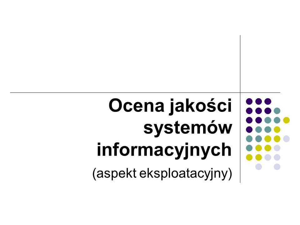Ocena jakości systemów informacyjnych (aspekt eksploatacyjny)