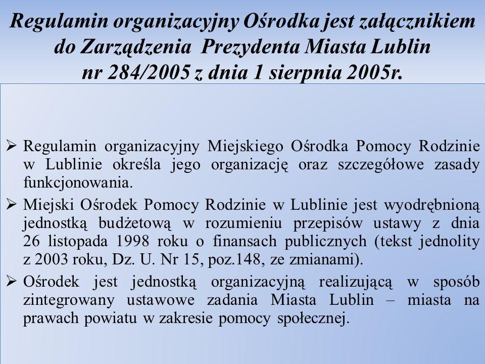 Regulamin organizacyjny Ośrodka jest załącznikiem do Zarządzenia Prezydenta Miasta Lublin nr 284/2005 z dnia 1 sierpnia 2005r.