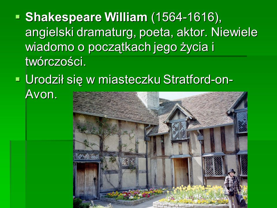 Shakespeare William (1564-1616), angielski dramaturg, poeta, aktor