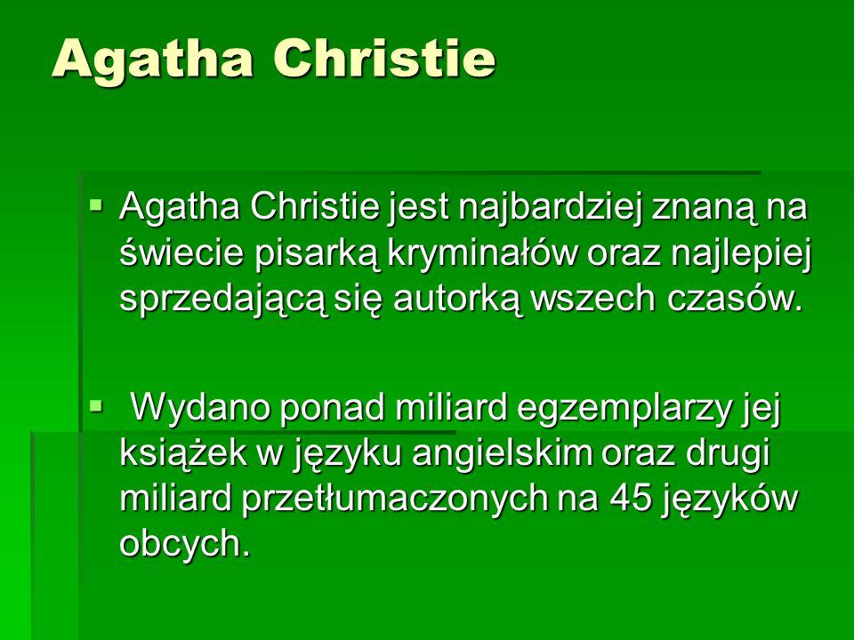 Agatha Christie Agatha Christie jest najbardziej znaną na świecie pisarką kryminałów oraz najlepiej sprzedającą się autorką wszech czasów.