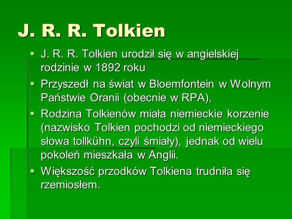 J. R. R. Tolkien J. R. R. Tolkien urodził się w angielskiej rodzinie w 1892 roku.