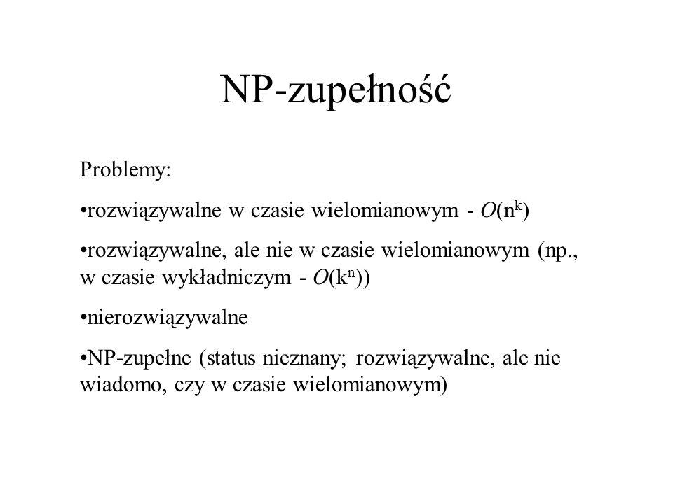 NP-zupełność Problemy: rozwiązywalne w czasie wielomianowym - O(nk)