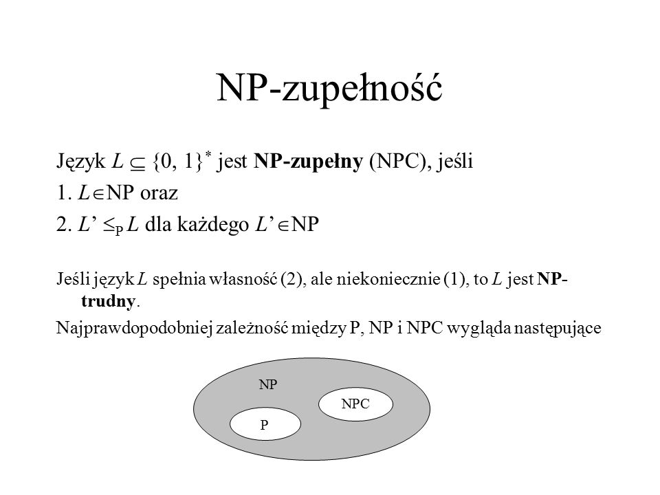NP-zupełność Język L  {0, 1}* jest NP-zupełny (NPC), jeśli