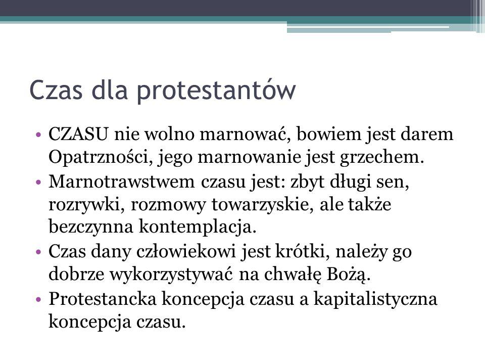 Czas dla protestantów CZASU nie wolno marnować, bowiem jest darem Opatrzności, jego marnowanie jest grzechem.