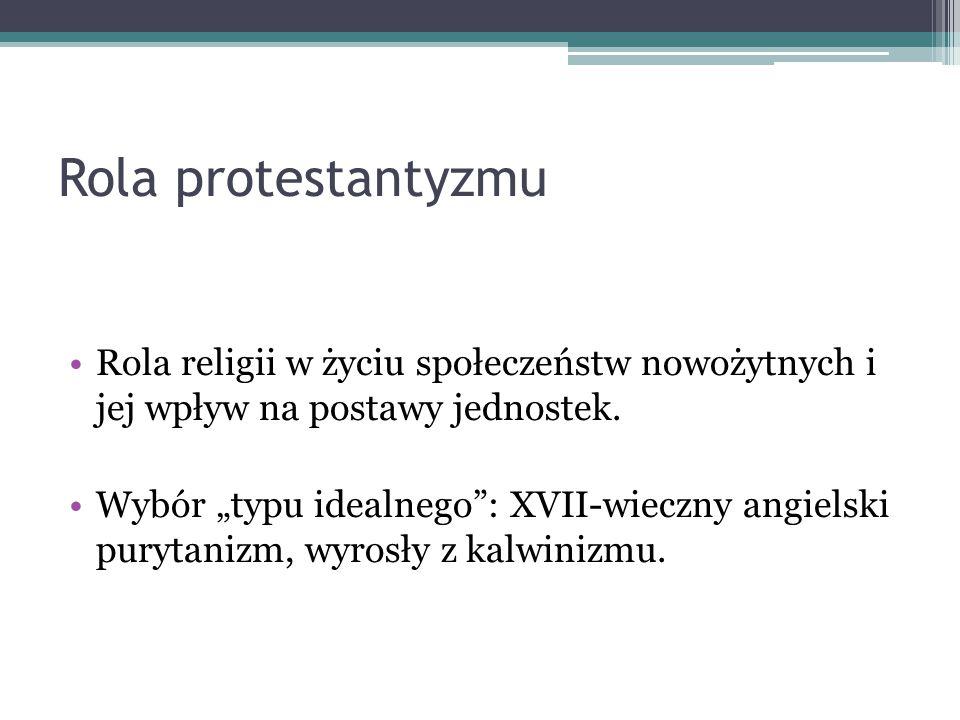 Rola protestantyzmu Rola religii w życiu społeczeństw nowożytnych i jej wpływ na postawy jednostek.