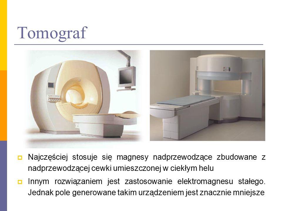 Tomograf Najczęściej stosuje się magnesy nadprzewodzące zbudowane z nadprzewodzącej cewki umieszczonej w ciekłym helu.