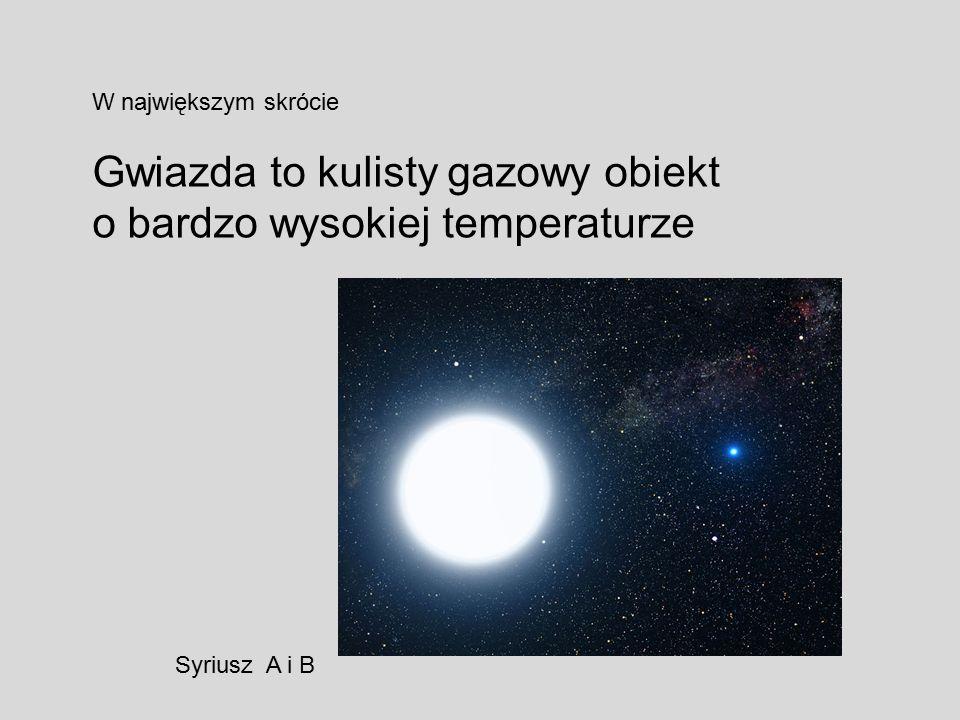 Gwiazda to kulisty gazowy obiekt o bardzo wysokiej temperaturze