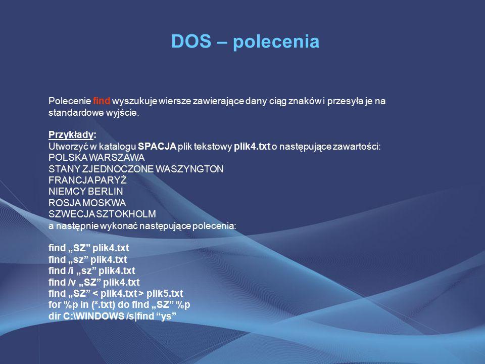 DOS – polecenia Polecenie find wyszukuje wiersze zawierające dany ciąg znaków i przesyła je na standardowe wyjście.
