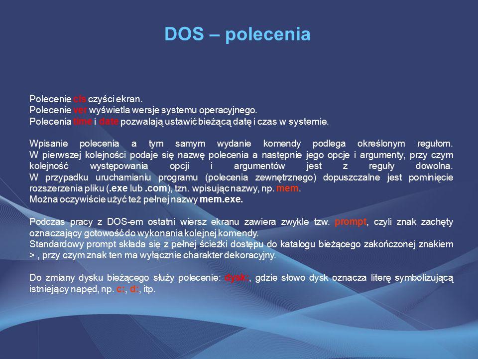 DOS – polecenia Polecenie cls czyści ekran.