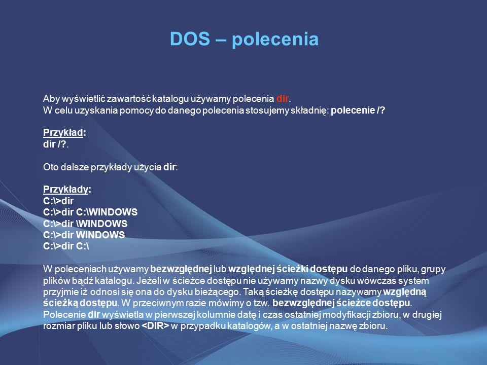 DOS – polecenia Aby wyświetlić zawartość katalogu używamy polecenia dir.