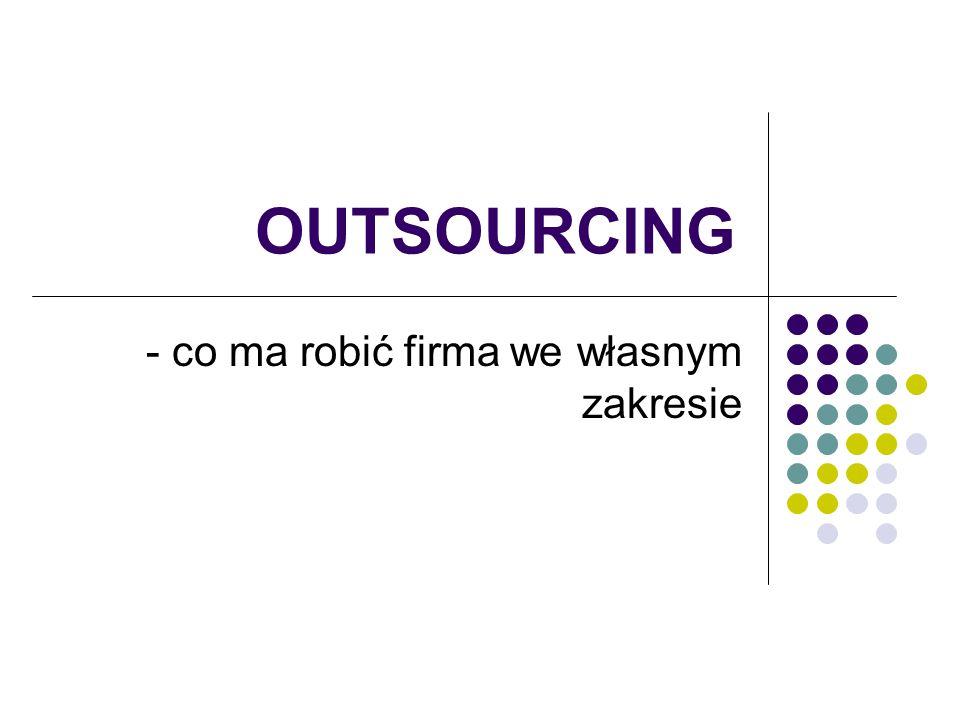 OUTSOURCING - co ma robić firma we własnym zakresie