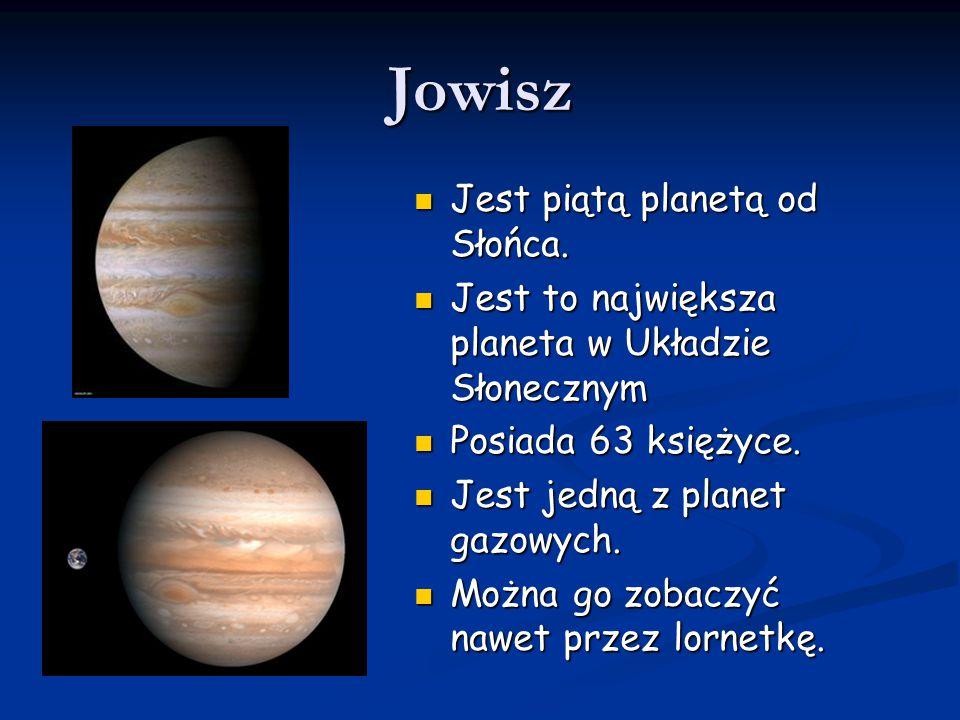 Jowisz Jest piątą planetą od Słońca.