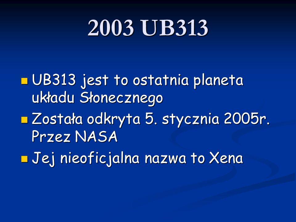 2003 UB313 UB313 jest to ostatnia planeta układu Słonecznego
