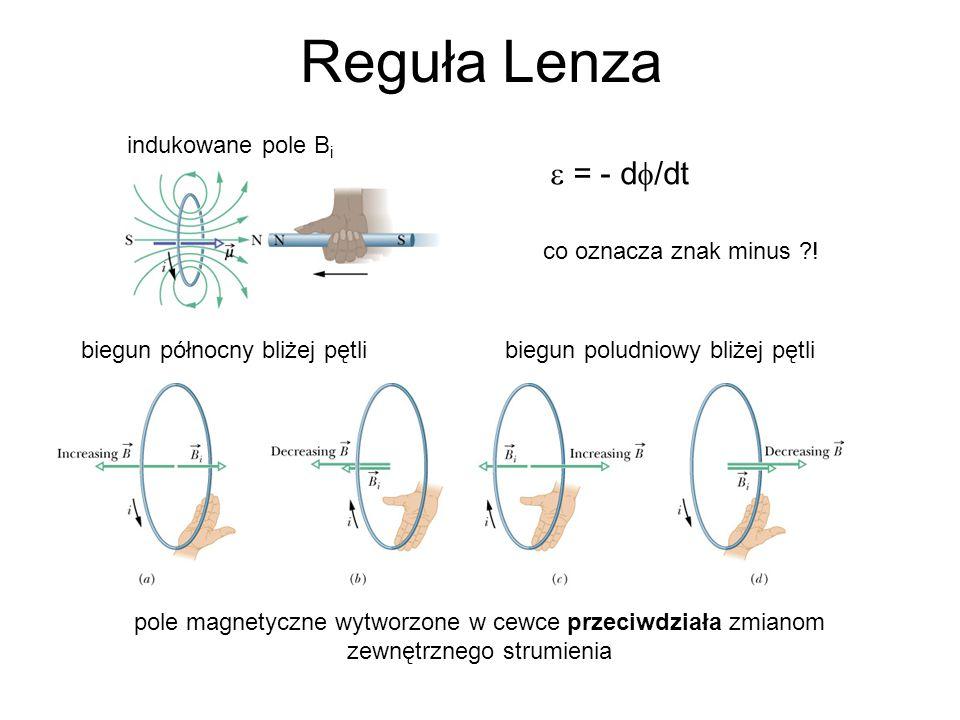Reguła Lenza  = - d/dt indukowane pole Bi co oznacza znak minus !