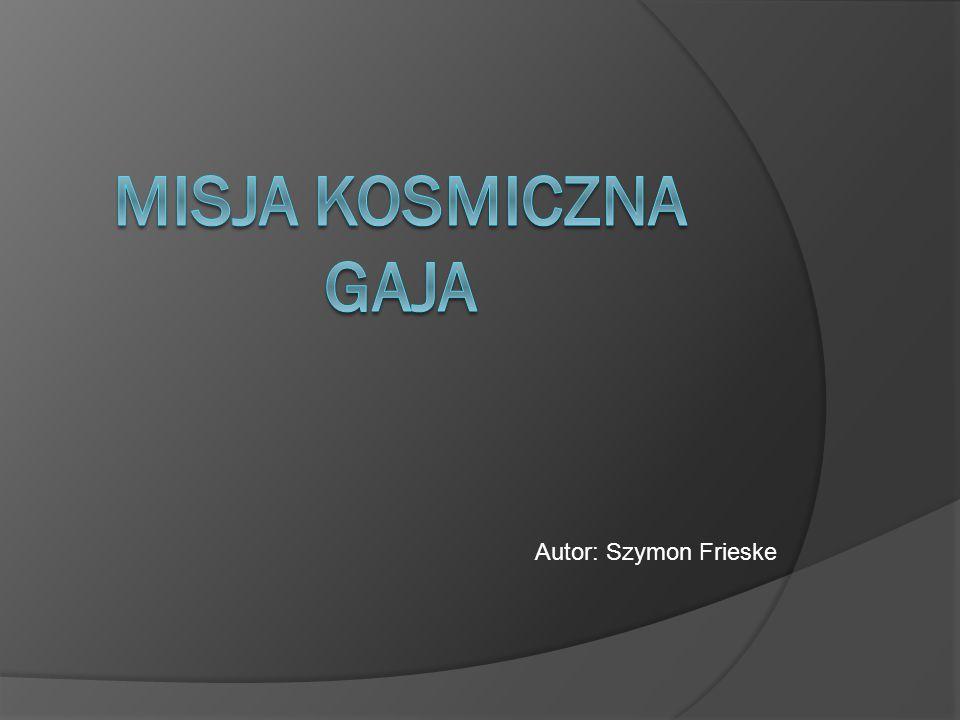 Misja kosmiczna gaja Autor: Szymon Frieske