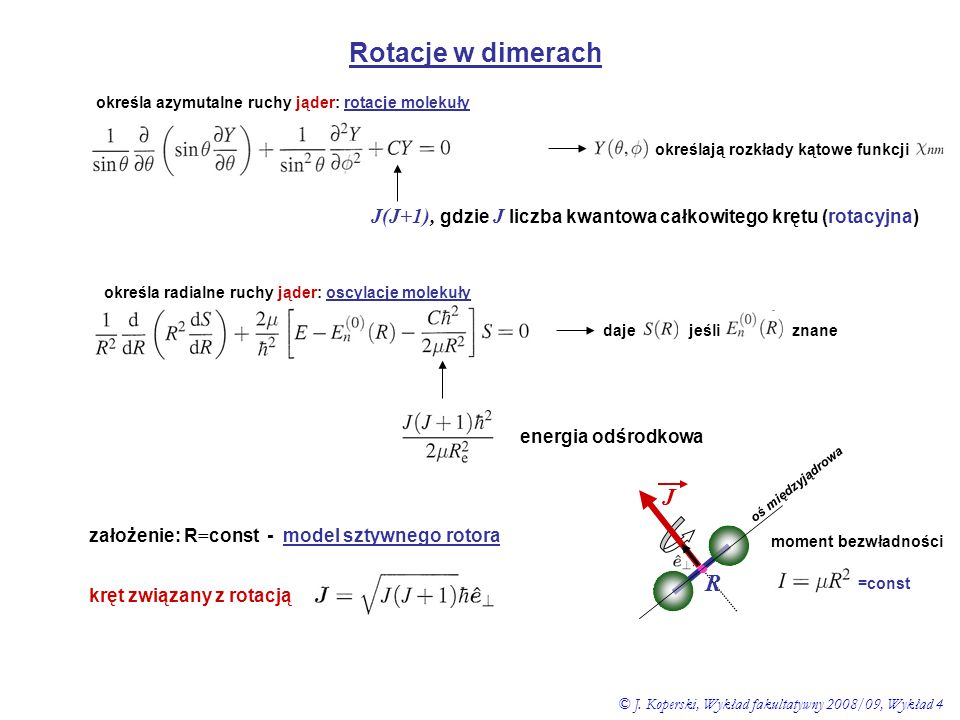 Rotacje w dimerach określa azymutalne ruchy jąder: rotacje molekuły. określają rozkłady kątowe funkcji.