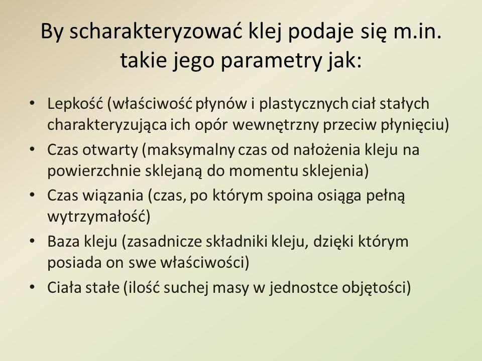 By scharakteryzować klej podaje się m.in. takie jego parametry jak: