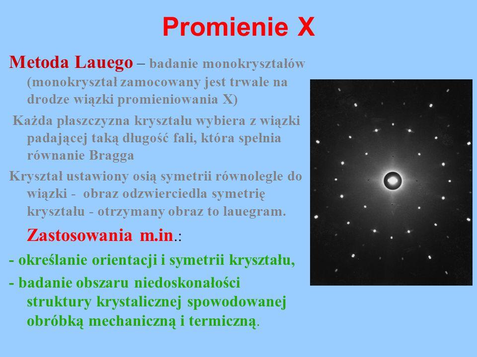 Promienie X Metoda Lauego – badanie monokryształów (monokryształ zamocowany jest trwale na drodze wiązki promieniowania X)