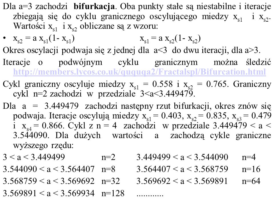 Dla a=3 zachodzi bifurkacja