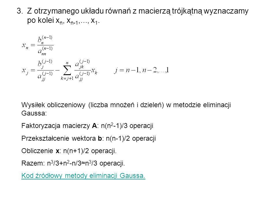 Z otrzymanego układu równań z macierzą trójkątną wyznaczamy po kolei xn, xn-1,..., x1.