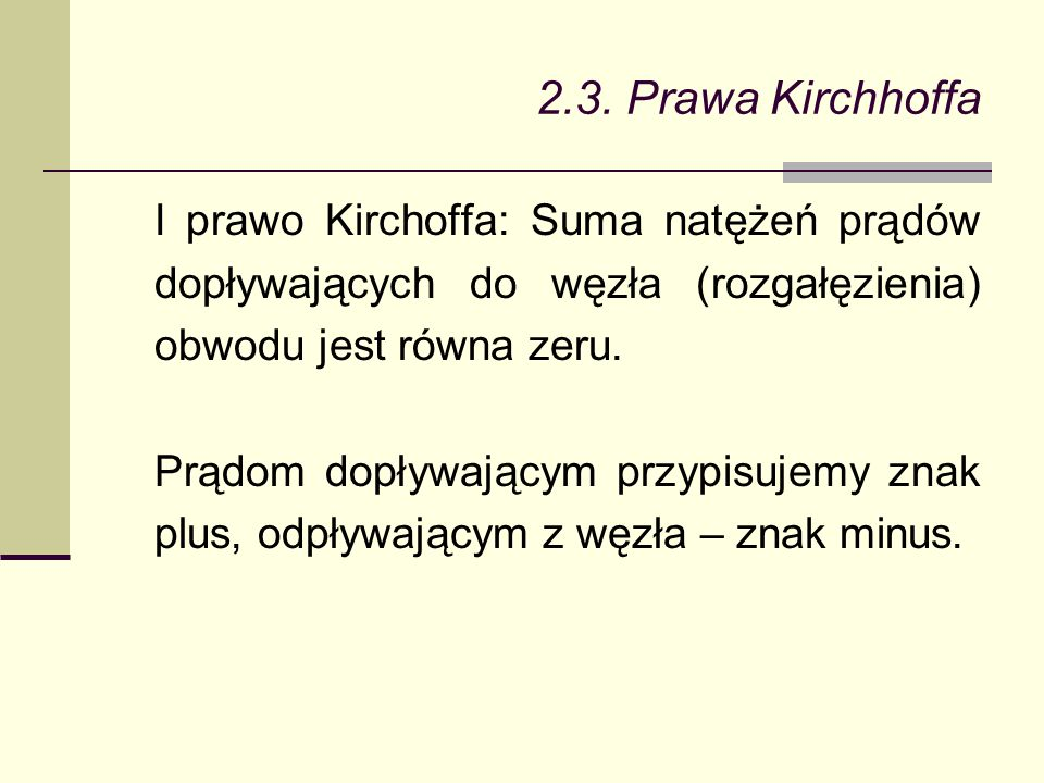 2.3. Prawa Kirchhoffa I prawo Kirchoffa: Suma natężeń prądów dopływających do węzła (rozgałęzienia) obwodu jest równa zeru.