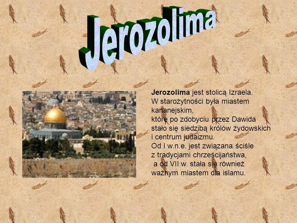 Jerozolima Jerozolima jest stolicą Izraela.