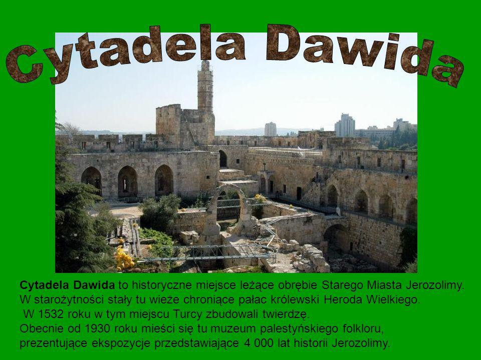 Cytadela Dawida Cytadela Dawida to historyczne miejsce leżące obrębie Starego Miasta Jerozolimy.
