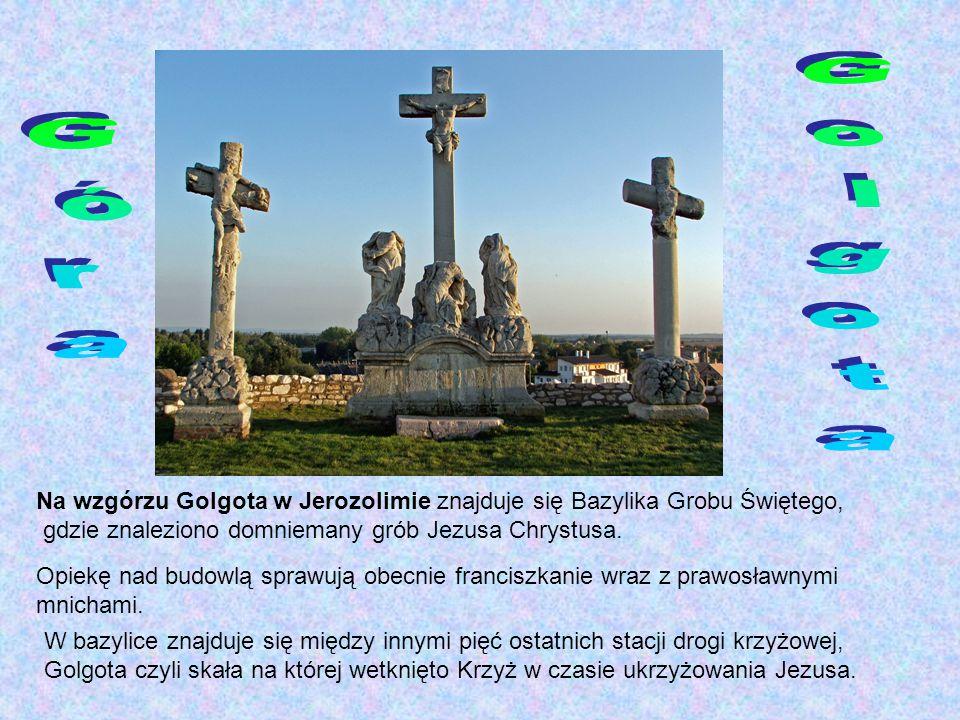 Góra Golgota. Na wzgórzu Golgota w Jerozolimie znajduje się Bazylika Grobu Świętego, gdzie znaleziono domniemany grób Jezusa Chrystusa.