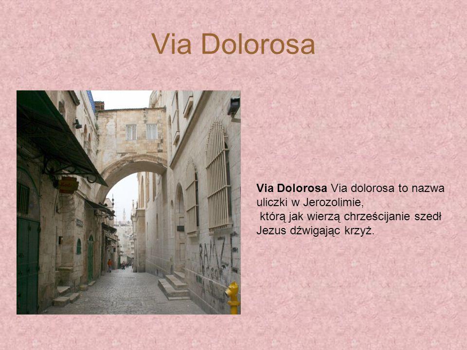 Via Dolorosa Via Dolorosa Via dolorosa to nazwa uliczki w Jerozolimie,